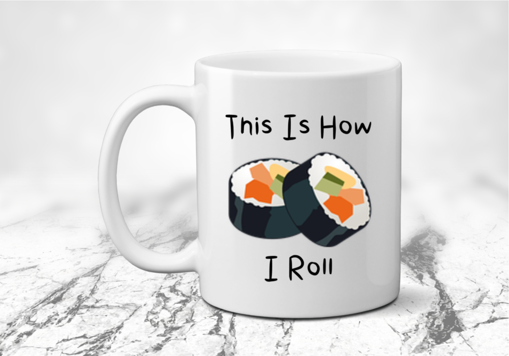 This Is How I Roll Funny Sushi Rolls Coffee Mug Custom