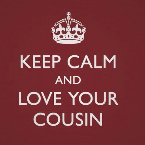 Keep Calm And Love Your Cousin Keep Calm Pinterest