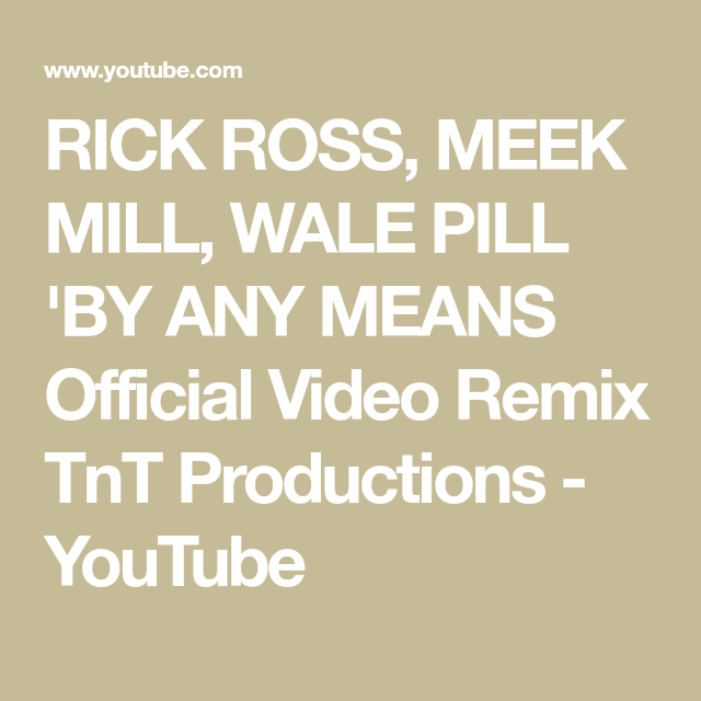 RICK ROSS, MEEK MILL, WALE PILL 'BY ANY MEANS Official