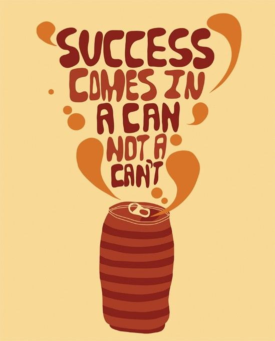 Success comes in a can not a can't. Great artwork and #quote ...