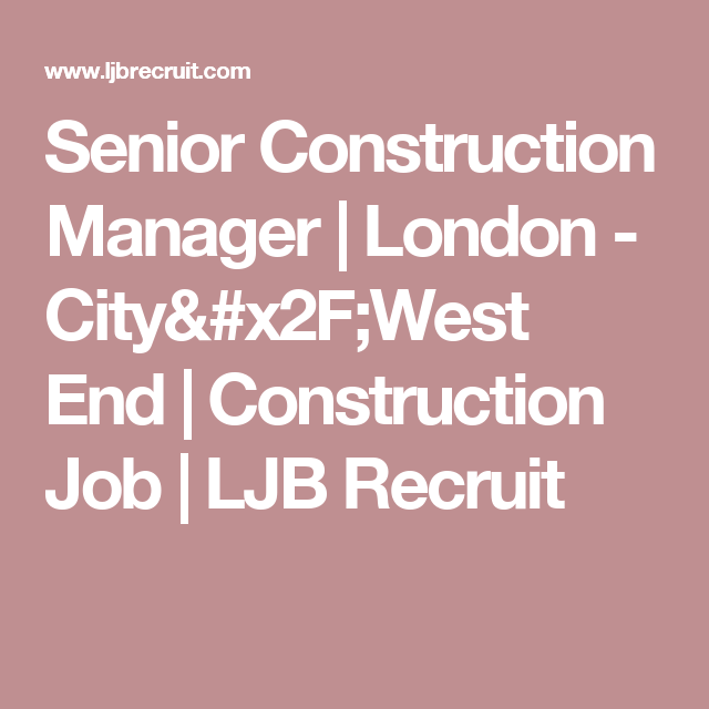 Senior Construction Manager  London  CityWest End