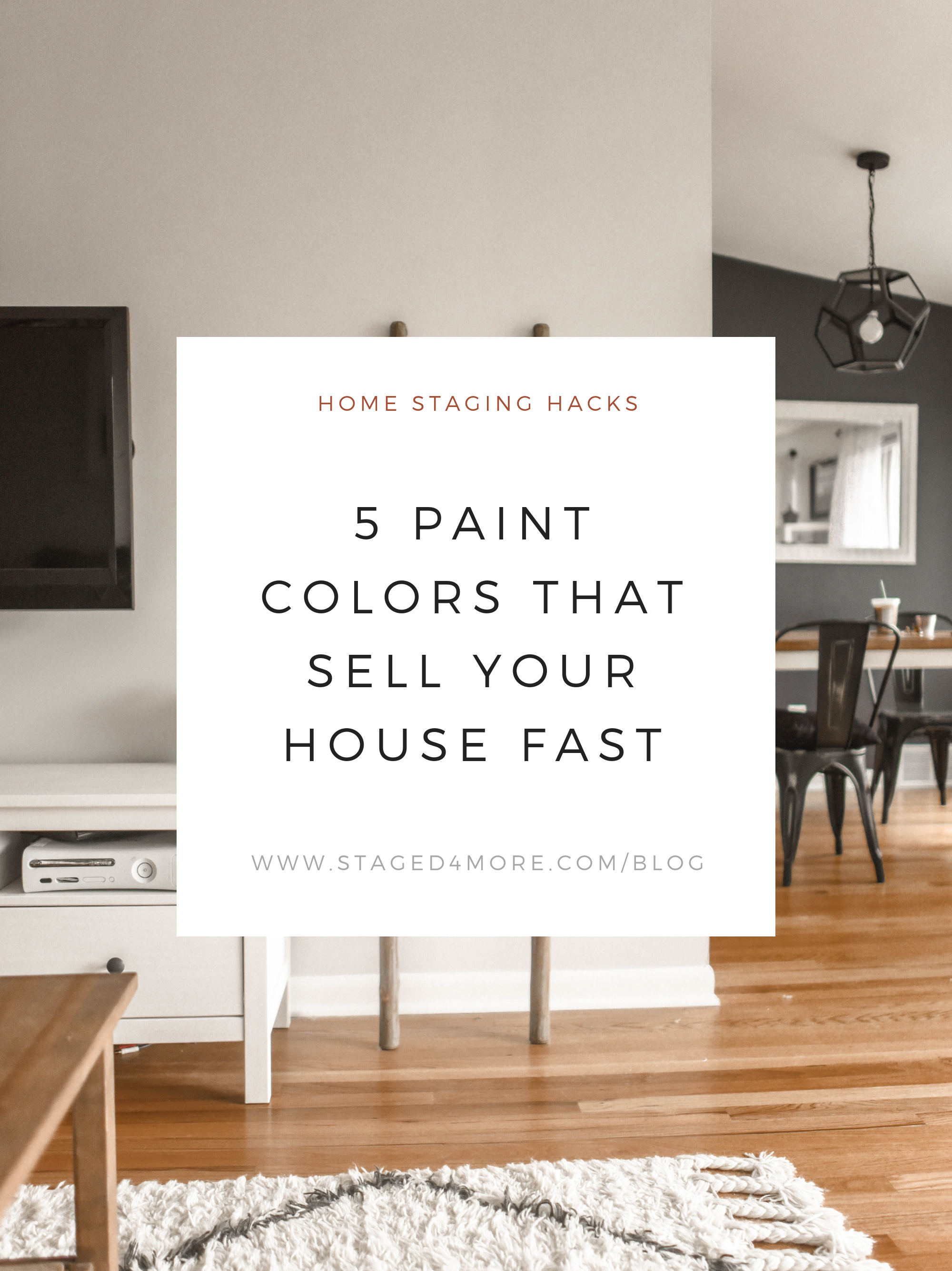 5 Paint Colors That Sell Your Home Fast Staged4more Sell Your House Fast Home Staging Home Selling Tips