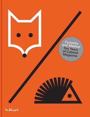 Curiosity and Method: Ten Years of Cabinet Magazine by Sina Najafi (Cabinet Books) / DESIGNER: Everything Studio