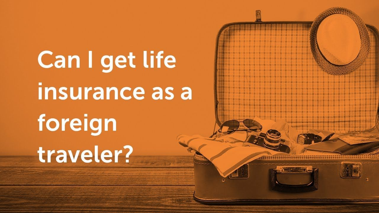 Can I Get Life Insurance As A Foreign Traveler Quotacy Q A