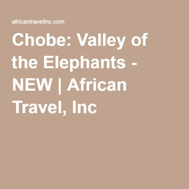 Chobe: Valley of the Elephants - NEW | African Travel, Inc