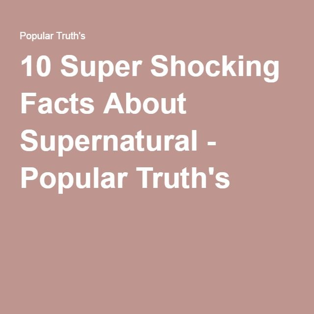 10 Super Shocking Facts About Supernatural - Popular Truth's