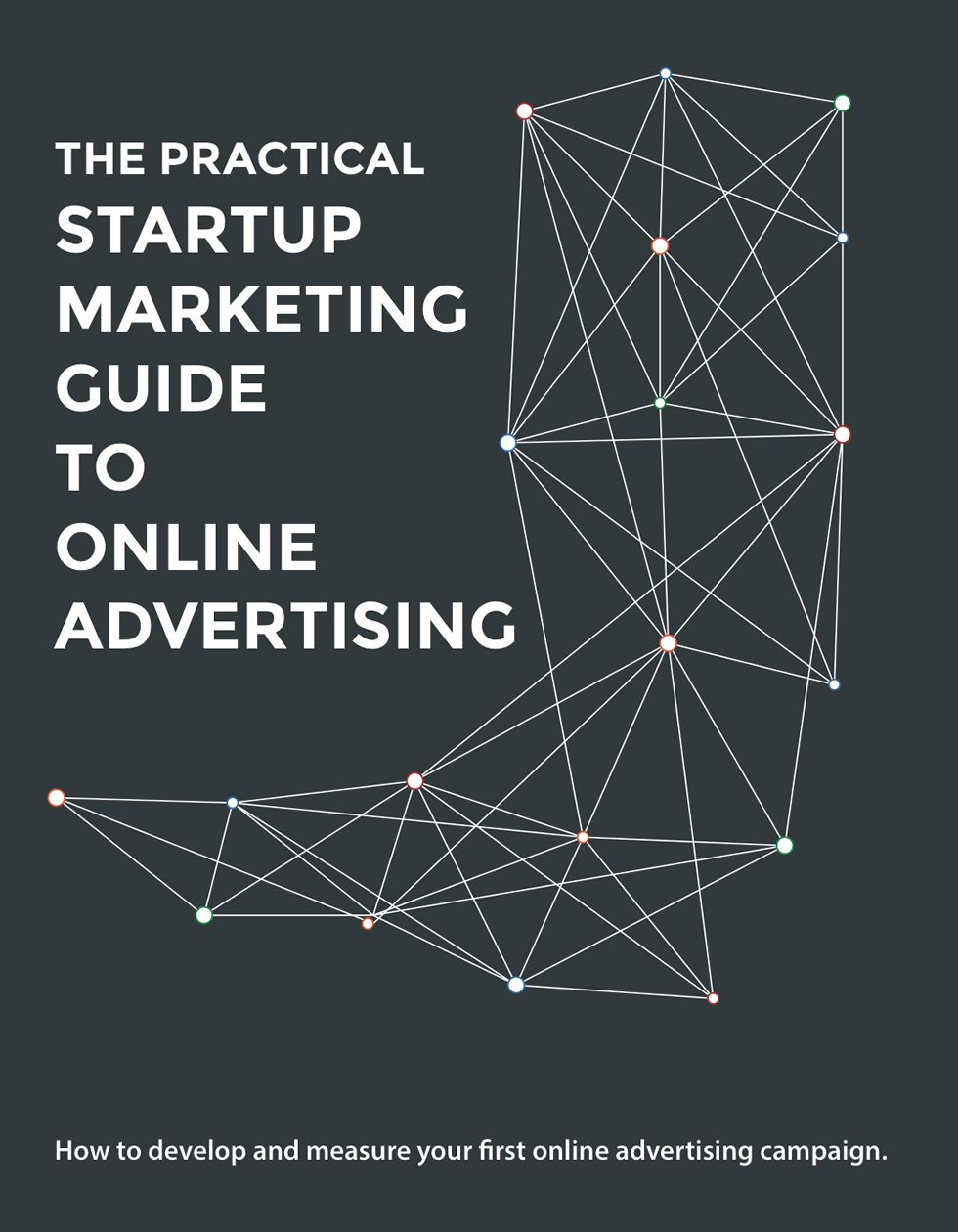 The Practical Startup Marketing Guide To Online Advertising