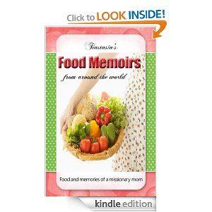 Tiastasia's Food Memoirs: Food & Memories of a Missionary Mom