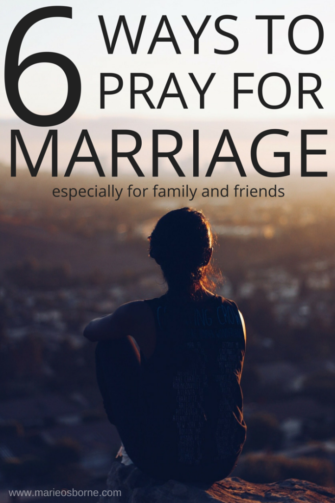 6 Ways to Pray for Marriage (especially for family and