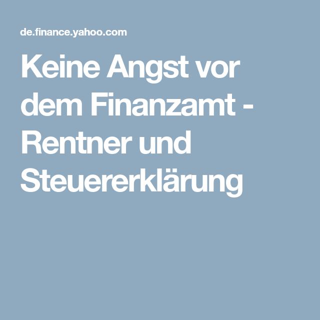 Keine Angst Vor Dem Finanzamt Rentner Und Steuererklarung Finanzamt Finanzen Rentner