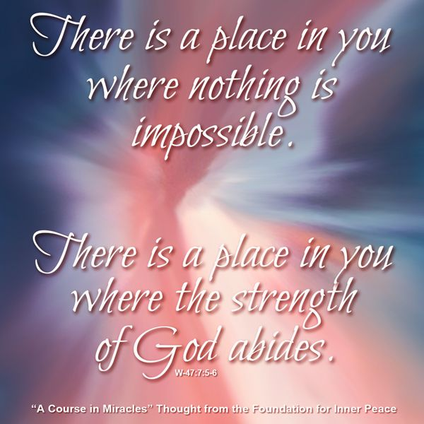 There Is A Place In You Where Nothing Is Impossible There Is A