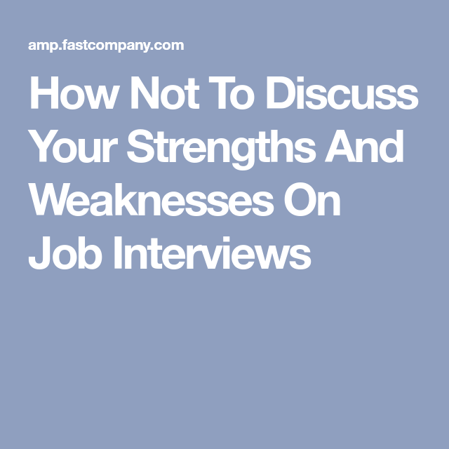 How Not To Discuss Your Strengths And Weaknesses On Job Interviews ...
