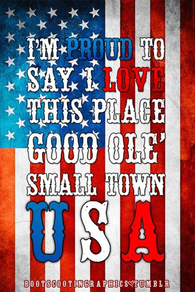 Im Proud To Say I Love This Place Good Ole Small Town Usa