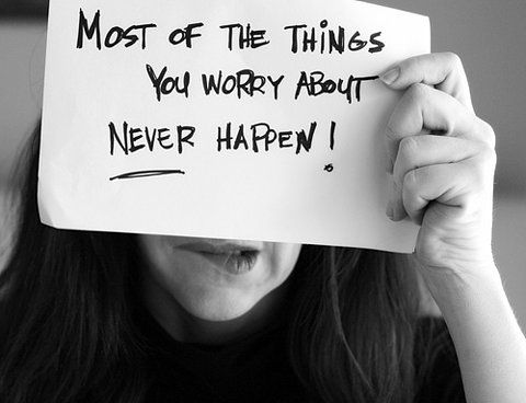Most of the things you worry about, never happen!