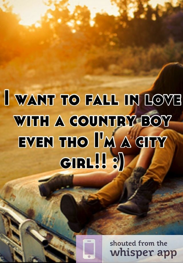 I Want To Fall In Love With A Country Boy Even Tho Im A City Girl