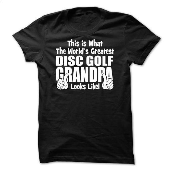 This is what the Worlds greatest Disc Golf grandpa look - create your own shirt #casual tee #country hoodie