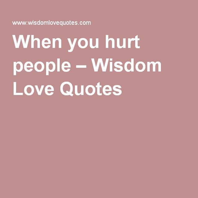 When you hurt people – Wisdom Love Quotes