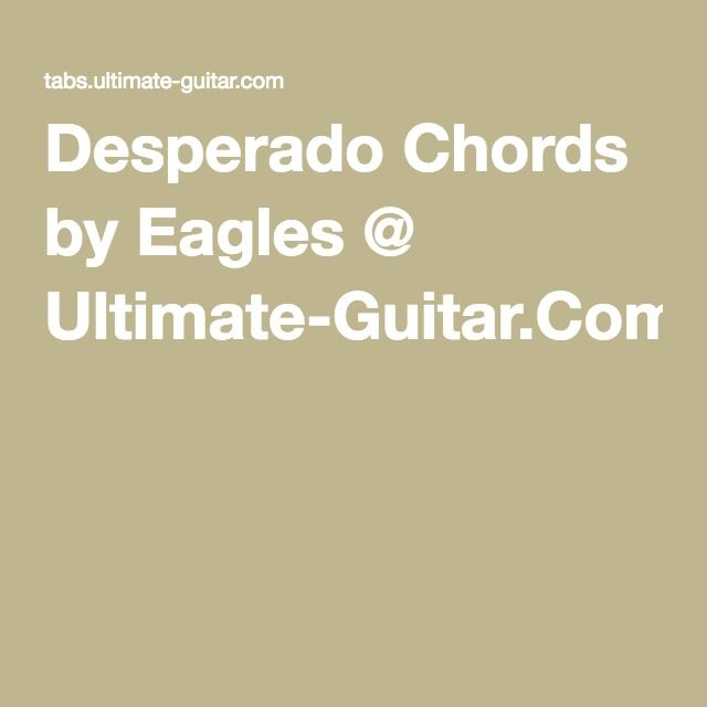 Desperado Chords by Eagles @ Ultimate-Guitar.Com ...