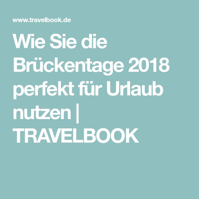 Wie Sie die Brückentage 2018 perfekt für Urlaub nutzen   TRAVELBOOK