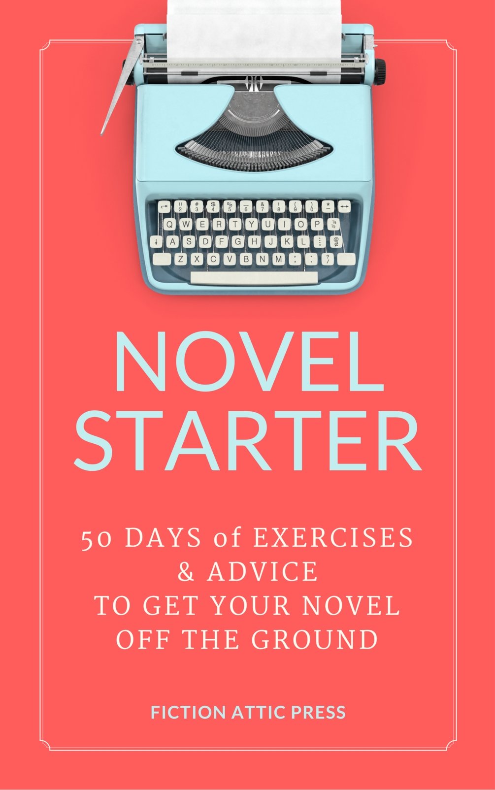 Novel Starter: 50 Days of Exercises and Advice to Get Your