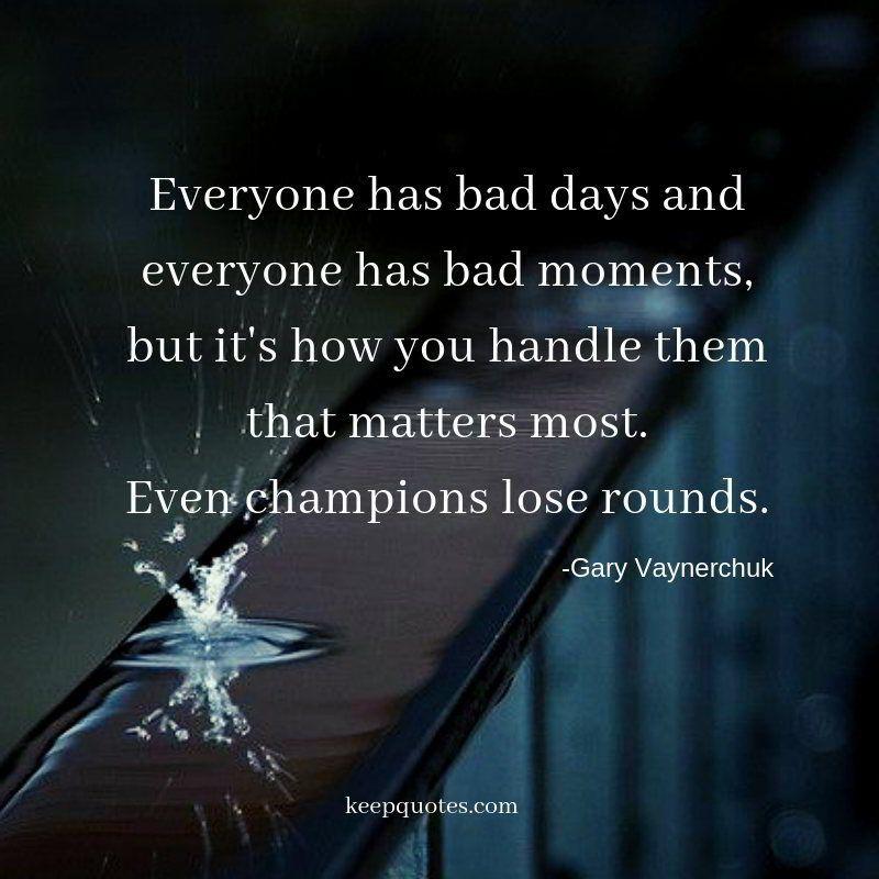 Everyone Has Bad Days And Everyone Has Bad Moments Bad Day Quotes Moments Quotes Fact Quotes