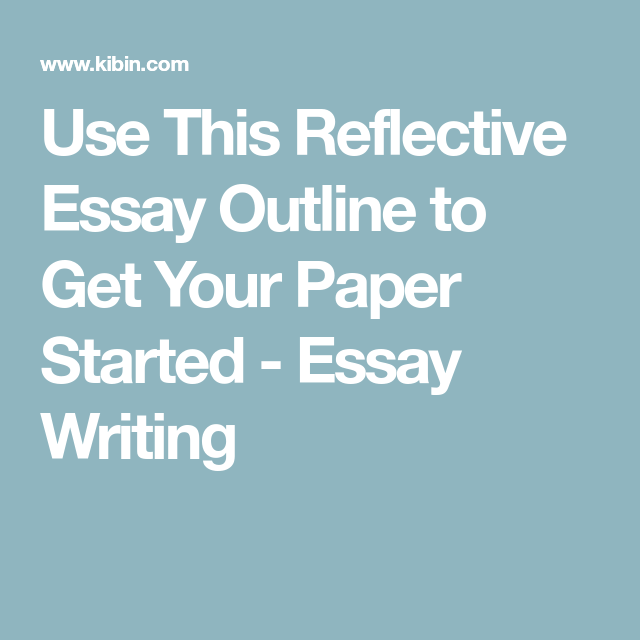 use this reflective essay outline to get your paper started  essay  use this reflective essay outline to get your paper started  essay writing