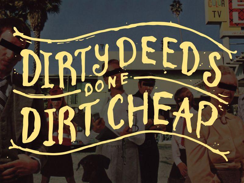 Dirty Deeds...
