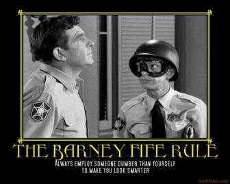 Barney Fife Quotes The Barney Fife Rule  Always Employ Someone Dumber Than Yourself To