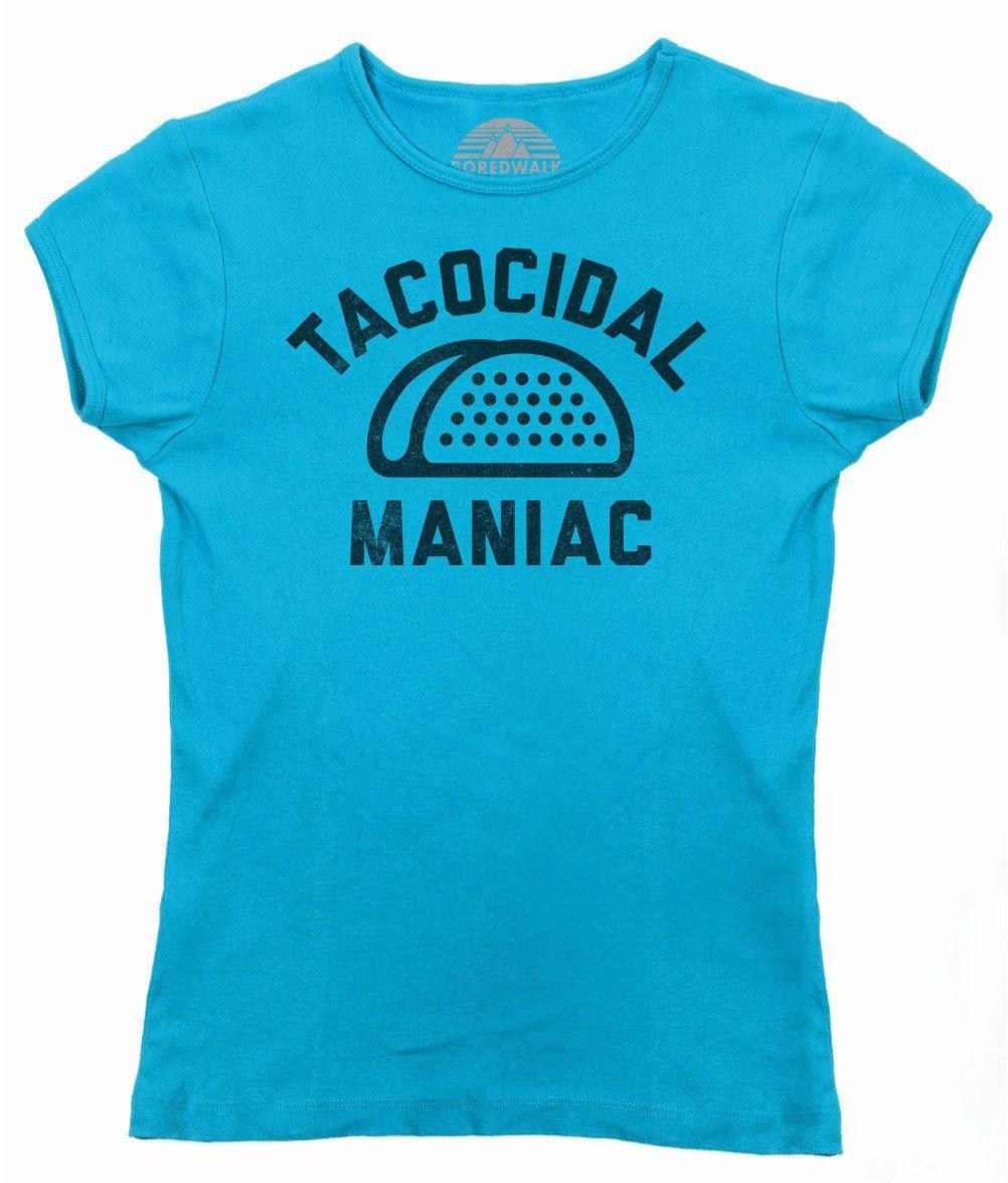 Women's Tacocidal Maniac T-Shirt - Juniors Fit - Funny Taco Shirt