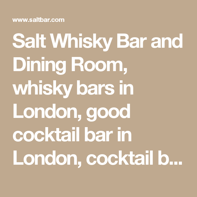 Salt Whisky Bar And Dining Room Bars In London Good Cocktail