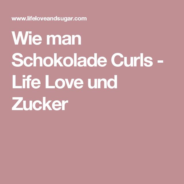 Wie man Schokolade Curls - Life Love und Zucker