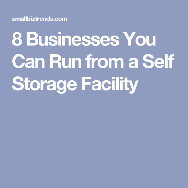 Before making the big investment to rent an office and add tons of overhead consider the fact that you can run a business out of a storage unit.  sc 1 st  Pinterest & 8 Businesses You Can Run from a Self Storage Facility   Storageology ...