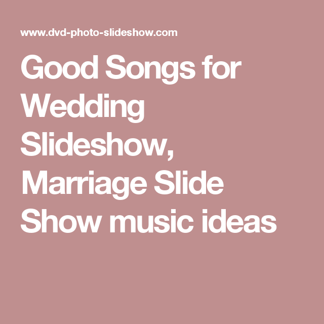 Good Songs for Wedding Slideshow, Marriage Slide Show music ideas ...