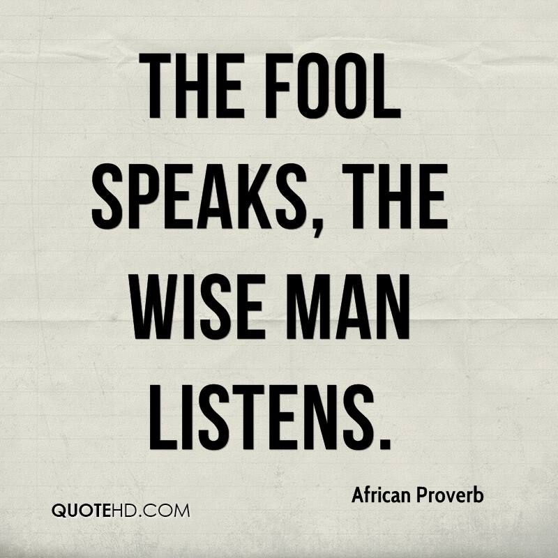 Nice African Proverb Quotes   The Fool Speaks, The Wise Man Listens.
