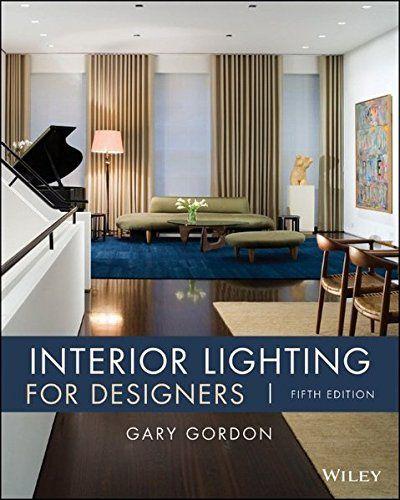 Interior Lighting For Designers By Gary Gordon Interior Lighting Architectural Lighting Design Design