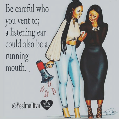 Be Careful Who You Vent to Could Also Be a Running Mouth YES BI Peniel Enstan iiSAAaN esusN 6uiyeag Ra Aryeasa ●iSAMaN Ogease 6UJyeag Iitso Yeag Eb Ns Re Avt U Is L N Te D Inu 1 T O Li Ou Byacr | Meme on ME.ME