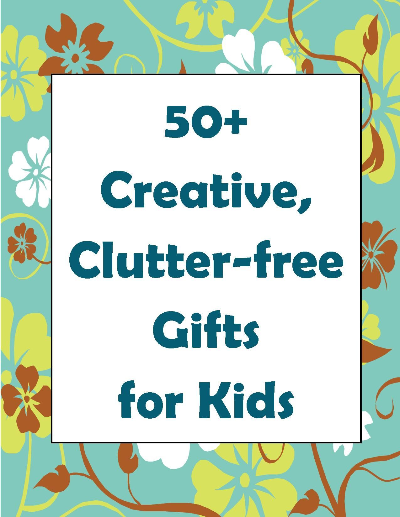50 Great Wholesome Ideas For Clutter Free Gifts For Kids