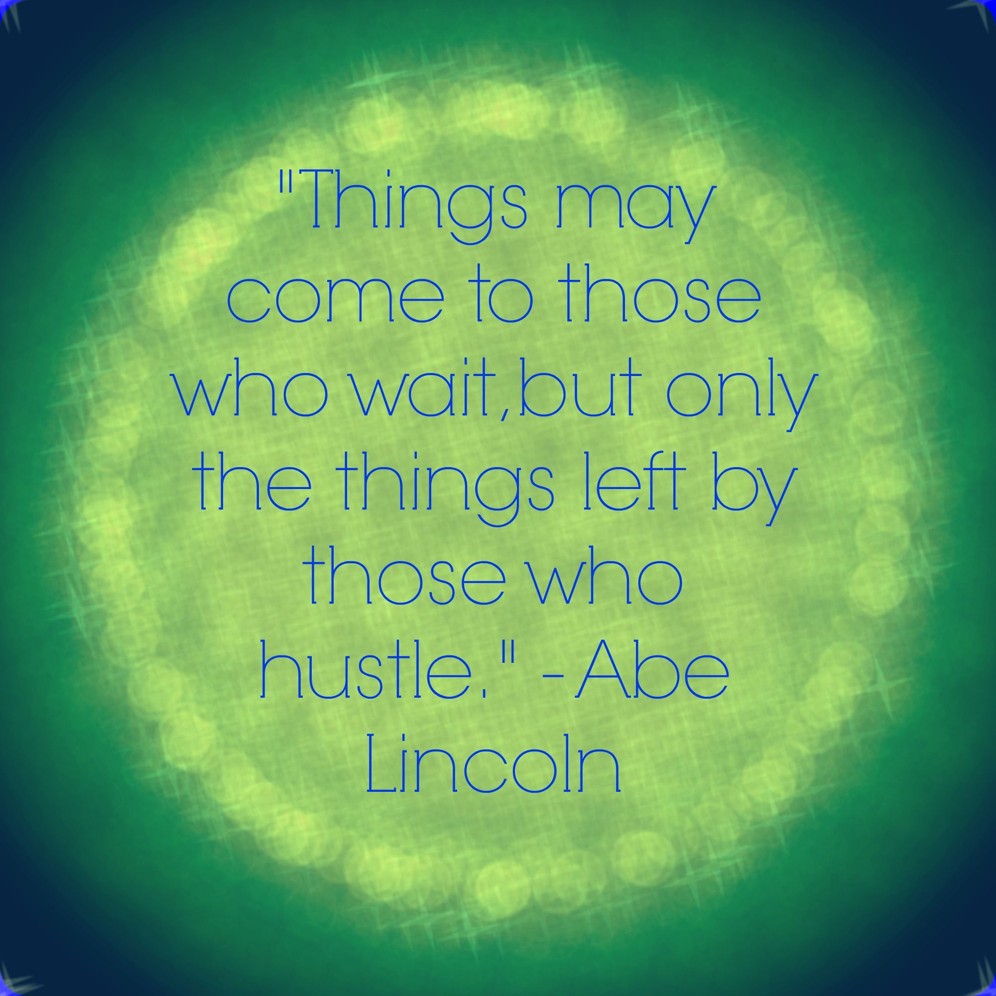 Lincoln Quote Things May Come To Those Who Wait But Only The
