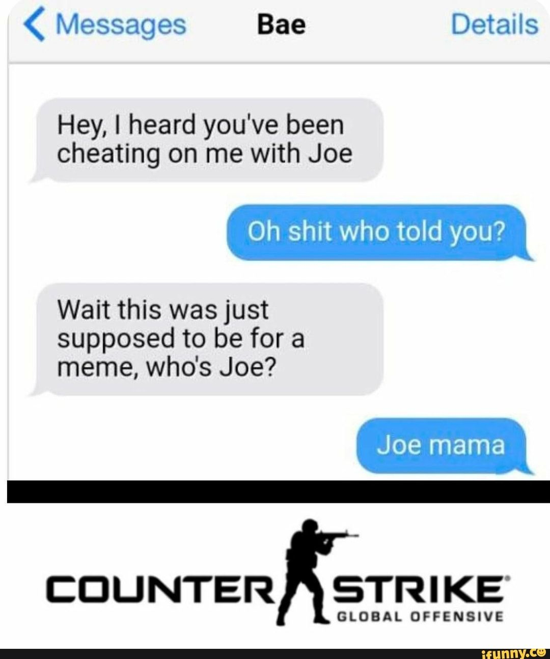 Messages Bae Details Hey I Heard You Ve Been Cheating On Me With Joe 0h Shit Who Told You Wait This Was Just Supposed To Be For A Meme Who S Joe Joe Contact creepy joe biden memes on messenger. pinterest