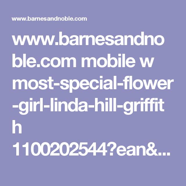 www.barnesandnoble.com mobile w most-special-flower-girl-linda-hill-griffith 1100202544?ean=9781402238178?st=PSC&sid=BNB_DRS_PinterestShop&2sid=PT&sourceId=PSPTSH&pp=0