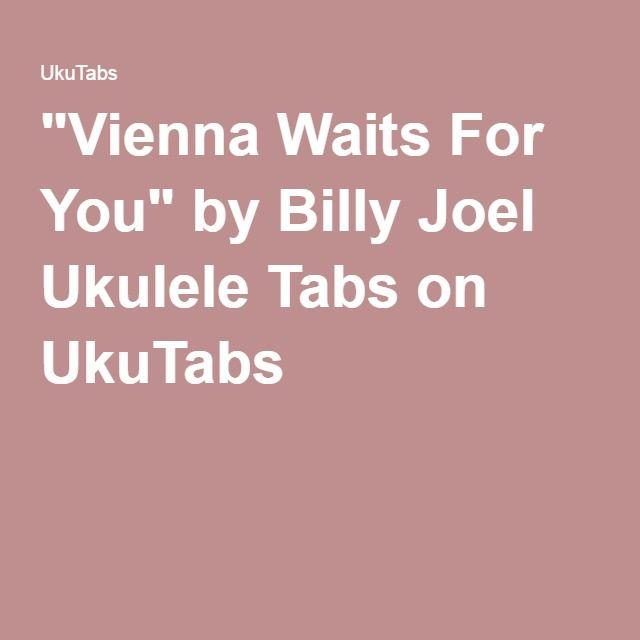 Vienna Waits For You By Billy Joel Ukulele Tabs On Ukutabs