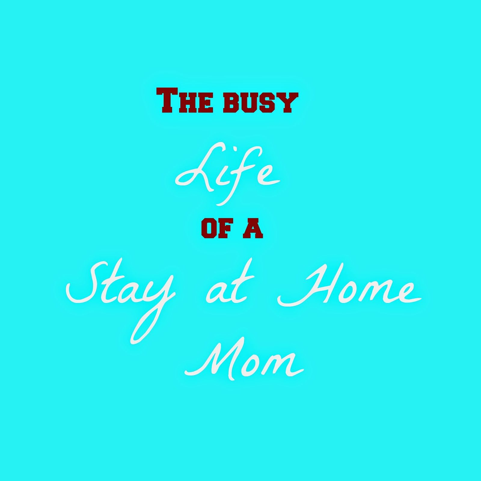 The Busy Life of a Stay at Home Mom #parenting #family #sahm