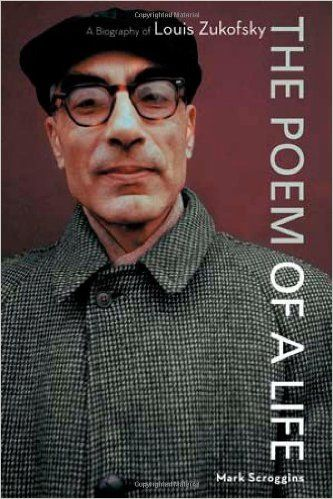 The poem of a life : a biography of Louis Zukofsky / Mark Scroggins