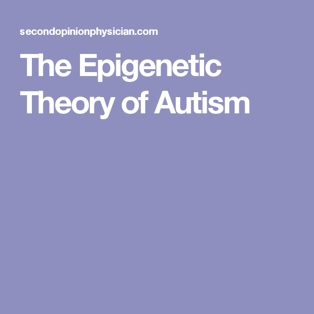 The epigenetic theory of autism nutrition medical pinterest epigenetic theory of autism this is a concise explanation of epigenetics as it affects children with autism by william walsh phd fandeluxe Image collections