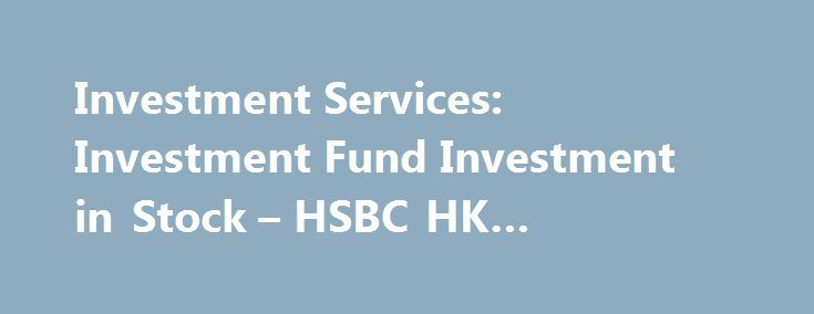 Investment services investment fund investment in stock hsbc hk investment services investment fund investment in stock hsbc hk business hosting http business plan examplestock flashek Images