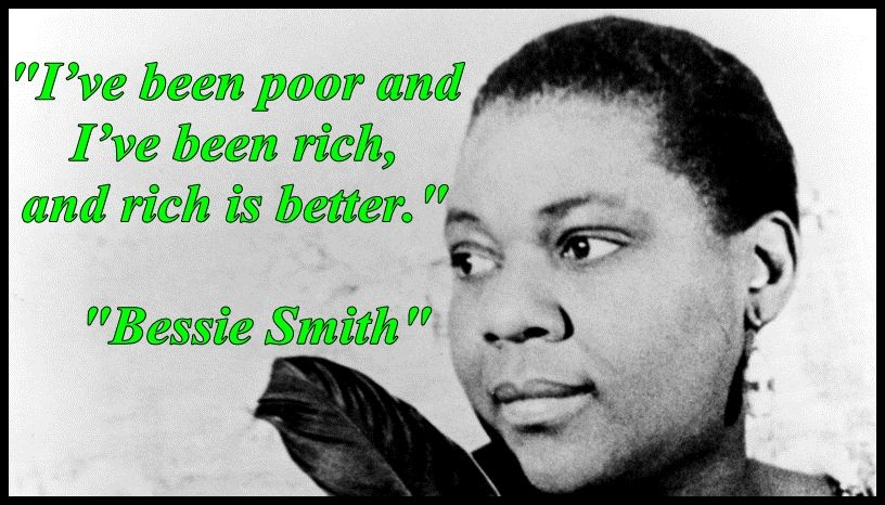 """Bessie Smith Quotes Fascinating I've Been Poor And I've Been Rich And Rich Is Better."""" """"bessie"""