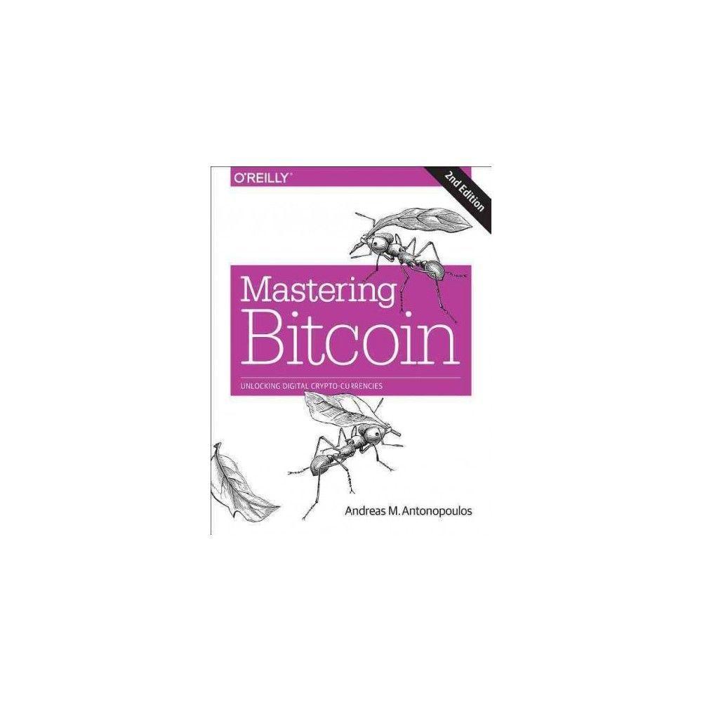 Mastering Bitcoin : Unlocking Digital Cryptocurrencies (Paperback) (Andreas M. Antonopoulos)