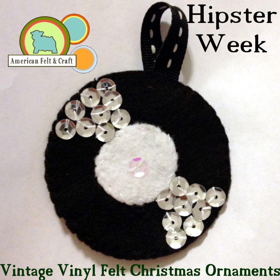 DIY Felt Christmas Ornaments – Vintage Vinyl -Hipster Week