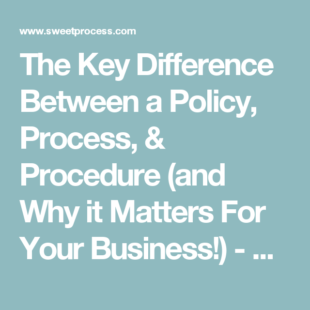The Key Difference Between a Policy, Process, & Procedure