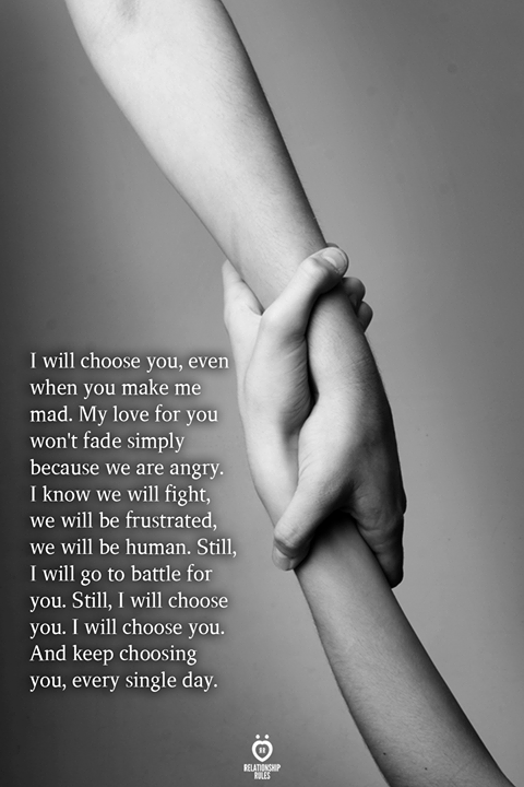 I Will Choose You, Even When You Make Me Mad. My Love For You Won't Fade Simply   Relationship Rules